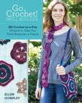 Go Crochet! Skillbuilder : 30 Crochet-In-a-Day Projects to Take You from Beginner to Expert