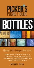 Picker's Pocket Guide to Bottles : How to Pick Antiques Like a Pro