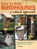Easy to Build Birdhouses - A Natural Approach: Must Know Info to Attract and Keep the Birds ...