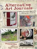 Alternative Art Journals : Explore Innovative Approaches to Collecting Your Creativity