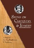 Spons on Carpentry & Joinery: A Manual for Handicraftsmen & Amateurs