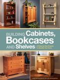 Building Cabinets, Bookcases and Shelves : 29 Step-by-Step Projects to Beautify Your Home