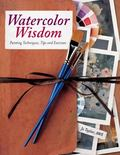 Watercolor Wisdom : Lessons from a Lifetime of Painting and Teaching