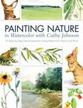 Painting Nature in Watercolor and Watercolor Pencil : 38 Step-By-Step Demonstrations