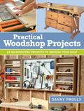 Shop Projects by Danny Proulx : No-Nonsense Projects to Improve Your Shop