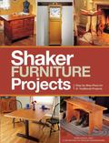 Popular Woodworking's Shaker Furniture Projects : 33 Designs in the Classic Shaker Style