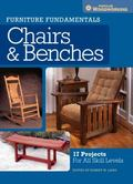 Furniture Fundamentals - Making Chairs and Benches : 18 Easy-To-Build Projects for Every Spa...