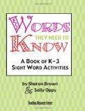 Words They Need To Know: A Book Of K-3 Sight Word Activities