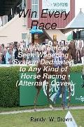 Win Every Race: A Never Before Seen Wagering System Dedicated To Any Kind Of Horse Racing (V...