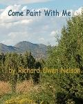 Come Paint With Me: Colors, Textures, Moods, And Memories
