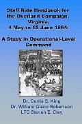Staff Ride Handbook For The Overland Campaign, Virginia, 4 May - 15 June 1864: A Study In Op...