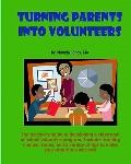 Turning Parents into Volunteers : The teacher's guide to developing a classroom volunteer Pr...