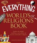 The Everything World's Religions Book: Explore the beliefs, traditions, and cultures of anci...