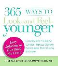 365 Ways to Look - and Feel - Younger: Everyday Tips to Reduce Wrinkles, Improve Memory, Boo...