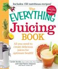 The Everything Juicing Book: All you need to create delicious juices for your optimum health...