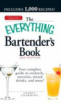 The Everything Bartender's Book: Your complete guide to cocktails, martinis, mixed drinks, a...