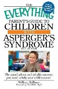 Everything Parent's Guide to Children with Asperger's Syndrome : The Sound Advice and Reliab...