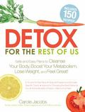 Detox for the Rest of Us : Safe and Easy Plans to Cleanse Your Body, Boost Your Metabolism, ...