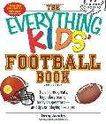 The Everything Kids' Football Book: The all-time greats, legendary teams, today's superstars...
