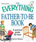 The Everything Father-to-be Book: A Survival Guide for Men (Everything (Parenting))