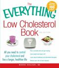 Everything Low Cholesterol Book : All you need to control your cholesterol and live a longer...