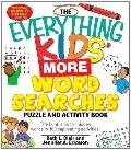 Everything Kids' More Word Searches Puzzle and Activity Book : The hunt Is on for hidden wor...