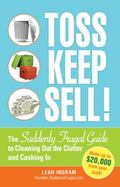 Toss, Keep, Sell: The Suddenly Frugal Guide to Cleaning Out the Clutter and Cashing In