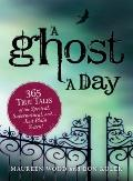 Ghost a Day : 365 True Tales of the Spectral, Supernatural, And... Just Plain Scary!