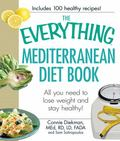 The Everything Mediterranean Diet Book: All you need to lose weight and stay healthy! (Every...