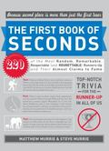 First Book of Seconds : 220 of the Most Random, Remarkable, Respectable (and Regrettable) Ru...
