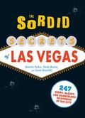 Sordid Secrets of Las Vegas : Over 500 Seedy, Sleazy, and Scandalous Mysteries of Sin City