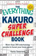 Everything Kakuro Super Challenge Book : More than 300 entertaining puzzles to boost your br...