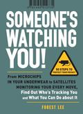 Someone's Watching You!: From Micropchips in your Underwear to Satellites Monitoring Your Ev...