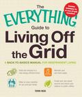 Everything Guide to Living off the Grid : A back-to-basics manual for independent Living