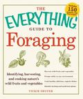 The Everything Guide to Foraging: Identifying, Harvesting, and Cooking Nature's Wild Fruits ...