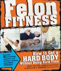 Felon Fitness: How to Get a Hard BodyWithout Doing Hard Time