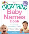 Everything Baby Names Book : From Classic to Contemporary, 50,000 Baby Names That You-and-Yo...
