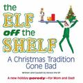 Elf off the Shelf : A Christmas Tradition Gone Bad