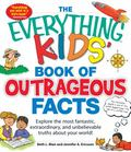 Everything KIDS' Book of Outrageous Facts : Explore the most fantastic, extraordinary, and u...