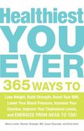 Healthiest You Ever: 365 Ways to Lose Weight, Build Strength, Boost Your BMI, Lower Your Blo...