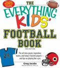 Everything KIDS' Football Book, 3rd Edition : The all-time greats, legendary teams, and toda...