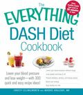 Everything DASH Diet Cookbook : Lower your blood pressure and lose weight - with 300 quick a...