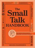 Small Talk Handbook : Easy Instructions on How to Make Small Talk in Any Situation