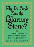 Why Do People Kiss the Blarney Stone? : And 148 Other Fascinating Irish Trivia Questions