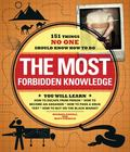 Most Forbidden Knowledge : 201 Things NO ONE Should Know How to Do