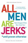 All Men Are Jerks - until Proven Otherwise, 15th Anniversary Edition : A Woman's Guide to Un...