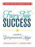 Fairy-Tale Success : A Young Woman's Guide to Entrepreneurial Magic