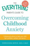 Everything Parent's Guide to Overcoming Childhood Anxiety : Professional Advice to Help Your...