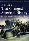 Battles That Changed American History : 100 of the Greatest Victories and Defeats