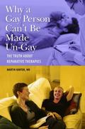 Why a Gay Person Can't Be Made Un-Gay : The Truth about Reparative Therapies